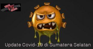 Updata Covid-19. FOTO : VIRALSUMSEL.COM